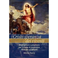 Cristo speranza dei viventi. Meditazioni e preghiere per il mese di novembre dedicato ai defunti