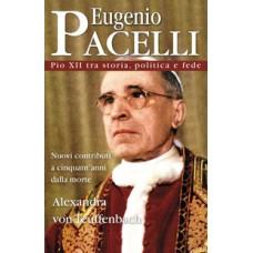 Eugenio Pacelli. Pio XII tra storia, politica e fede.